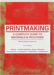 PRINTMAKING, SECOND EDITION: A Complete Guide to Materials & Processes