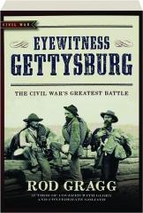 EYEWITNESS GETTYSBURG: The Civil War's Greatest Battle