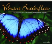VIBRANT BUTTERFLIES: Our Favorite Visitors to Flowers and Gardens