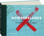 NOWHERELANDS: An Atlas of Vanished Countries 1840-1975