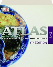 ATLAS A-Z, 6TH EDITION: A Pocket Guide to the World Today