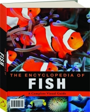 THE ENCYCLOPEDIA OF FISH: A Complete Visual Guide