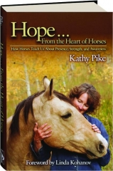 HOPE...FROM THE HEART OF HORSES: How Horses Teach Us About Presence, Strength, and Awareness
