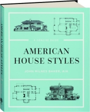 AMERICAN HOUSE STYLES: A Concise Guide