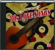 CLASSIC COUNTRY: '80s Love Songs