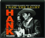 HANK WILLIAMS: I Saw the Light