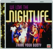 WE LOVE THE NIGHTLIFE: Shake Your Booty