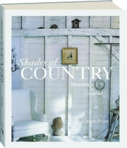 SHADES OF COUNTRY: Designing a Life of Comfort