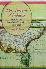 THIS TORRENT OF INDIANS: War on the Southern Frontier, 1715-1728