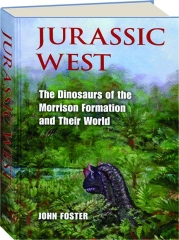 JURASSIC WEST: The Dinosaurs of the Morrison Formation and Their World