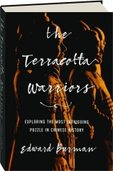 THE TERRACOTTA WARRIORS: Exploring the Most Intriguing Puzzle in Chinese History