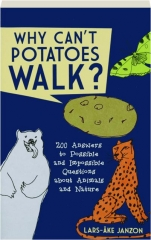 WHY CAN'T POTATOES WALK? 200 Answers to Possible and Impossible Questions About Animals and Nature
