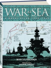 WAR AT SEA: A Naval Atlas 1939-1945