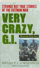 VERY CRAZY, G.I.: Strange But True Stories of the Vietnam War