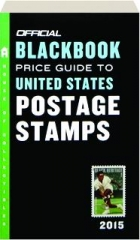 THE OFFICIAL 2015 BLACKBOOK PRICE GUIDE TO UNITED STATES POSTAGE STAMPS, THIRTY-SEVENTH EDITION
