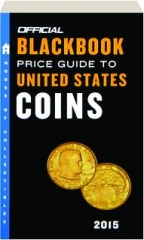 THE OFFICIAL 2015 BLACKBOOK PRICE GUIDE TO UNITED STATES COINS, FIFTY-THIRD EDITION