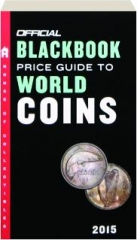 THE OFFICIAL 2015 BLACKBOOK PRICE GUIDE TO WORLD COINS, EIGHTEENTH EDITION