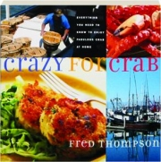 CRAZY FOR CRAB: Everything You Need to Know to Enjoy Fabulous Crab at Home