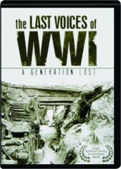 THE LAST VOICES OF WWI: A Generation Lost