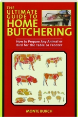 THE ULTIMATE GUIDE TO HOME BUTCHERING, REVISED: How to Prepare Any Animal or Bird for the Table or Freezer