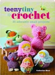 TEENY TINY CROCHET: 35 Adorably Small Projects