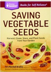 SAVING VEGETABLE SEEDS: Harvest, Clean, Store, and Plant Seeds from Your Garden
