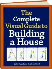 THE COMPLETE VISUAL GUIDE TO BUILDING A HOUSE