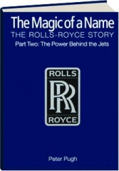 THE MAGIC OF A NAME: The Rolls-Royce Story, Part Two--The Power Behind the Jets, 1945-1987