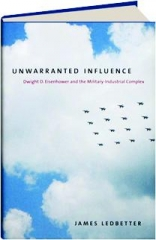 UNWARRANTED INFLUENCE: Dwight D. Eisenhower and the Military-Indusrial Complex