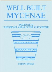 WELL BUILT MYCENAE, FASCICULE 13: The Service Areas of the Cult Centre