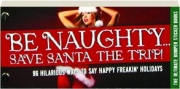BE NAUGHTY...SAVE SANTA THE TRIP! 96 Hilarious Ways to Say Happy Freakin' Holidays