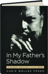 IN MY FATHER'S SHADOW: A Daughter Remembers Orson Welles