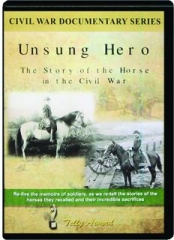 UNSUNG HERO: The Story of the Horse in the Civil War