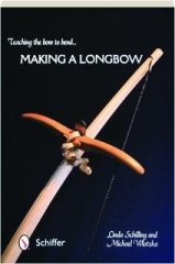 TEACHING THE BOW TO BEND...MAKING A LONGBOW