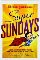 THE NEW YORK TIMES SUPER SUNDAYS: 150 Big Sunday Crossword Puzzles