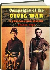 CAMPAIGNS OF THE CIVIL WAR: A Photographic History