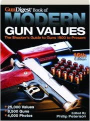 GUN DIGEST BOOK OF MODERN GUN VALUES, 16TH EDITION: The Shooter's Guide to Guns 1900 to Present