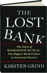 THE LOST BANK: The Story of Washington Mutual--The Biggest Bank Failure in American History