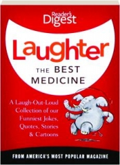 LAUGHTER, THE BEST MEDICINE: A Laugh-Out-Loud Collection of Our Funniest Jokes, Quotes, Stories & Cartoons