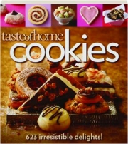 TASTE OF HOME COOKIES: 623 Irresistible Delights!