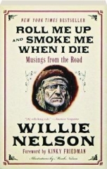 ROLL ME UP AND SMOKE ME WHEN I DIE: Musings from the Road