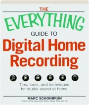 THE EVERYTHING GUIDE TO DIGITAL HOME RECORDING