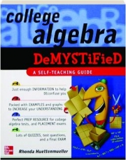 COLLEGE ALGEBRA DEMYSTIFIED: A Self-Teaching Guide