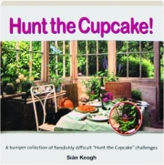 "HUNT THE CUPCAKE! A Bumper Collection of Fiendishly Difficult ""Hunt the Cupcake"" Challenges"