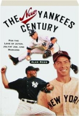 THE NEW YANKEES CENTURY: For the Love of Jeter, Joltin' Joe, and Mariano