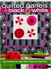 QUILTED PANELS IN BLACK & WHITE: Easy Techniques for Using Fabric Panels and Large Prints