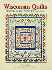 WISCONSIN QUILTS, 2ND EDITION: History in the Stitches