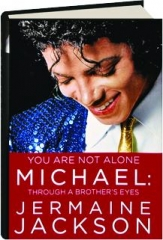 YOU ARE NOT ALONE: Michael--Through a Brother's Eyes