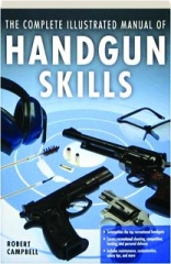 THE COMPLETE ILLUSTRATED MANUAL OF HANDGUN SKILLS