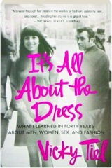 IT'S ALL ABOUT THE DRESS: What I Learned in Forty Years About Men, Women, Sex, and Fashion
